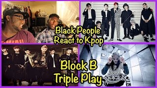 Black People React to Kpop: Block B (블락비) - [NILLILI MAMBO, VERY GOOD, JACKPOT] | #TriplePlayBlockB