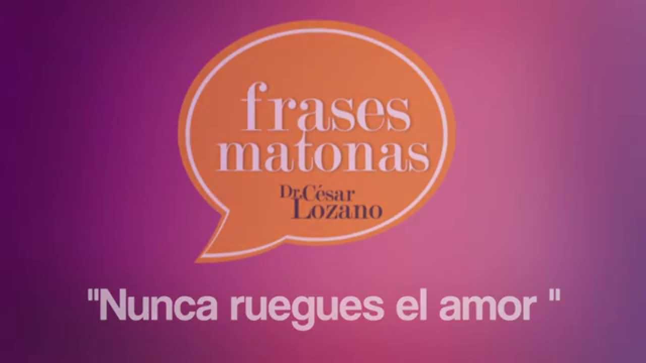 Frase Matona Nunca Ruegues El Amor César Lozano