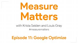 Measure Matters Episode 11: Google Optimize