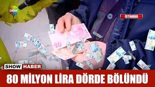 80 milyon lira dörde bölündü