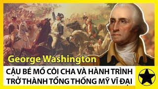 George Washington - Cậu Bé Mồ Côi Cha Và Hành Trinh Trở Thành Tổng Thống Vĩ Đại Của Nước Mỹ