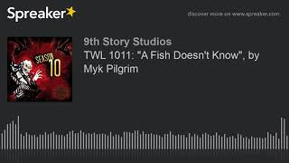 """A Fish Doesn't Know"" by Myk Pilgrim - The Wicked Library 1011"