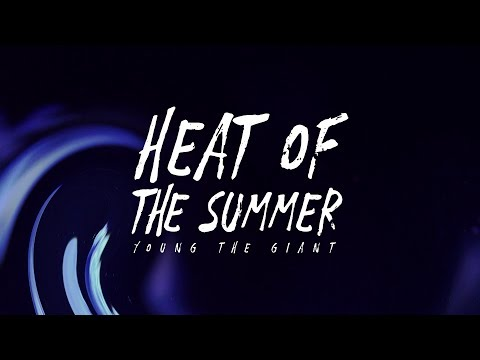 young-the-giant---heat-of-the-summer-(lyrics)