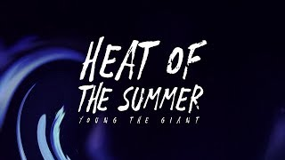 Young the Giant - Heat of the Summer (Lyrics)