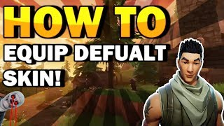 HOW TO EQUIP DEFAULT SKIN ON FORTNITE (SEASON 5)