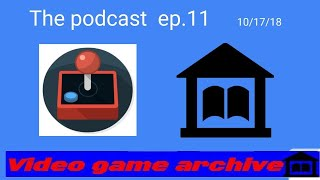 the video game archive the podcast ep 11 full