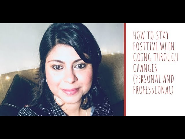 Staying Positive when Going Through Change (Personal and Professional)