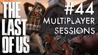 The Last of Us Multiplayer Sessions #44: Drop the Boom