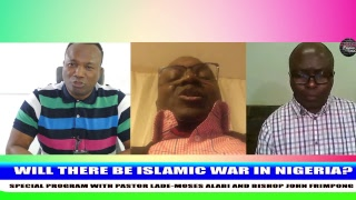 WILL THERE BE ISLAMIC WAR IN NIGERIA SPECIAL PROGRAM WITH PASTOR LADE-MOSES ALABI AND BISHOP JOHN FR