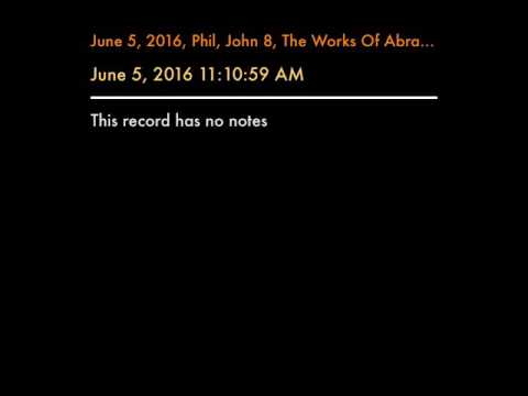 June 5, 2016, Phil, John 8, The Works Of Abraham Obeying