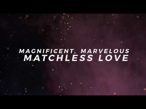 Magnificent Marvelous Matchless Love Video