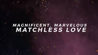 Magnificent, Marvelous, Matchless Love (Official Lyric Video) - Keith & Kristyn Getty