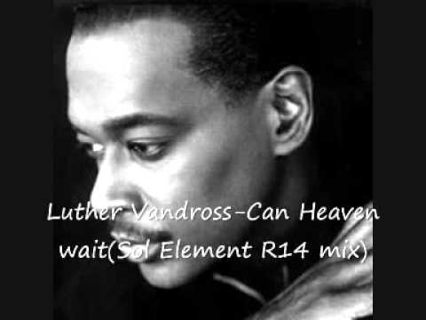 Luther Vandross-Can Heaven wait(SOL Element R14 mix)
