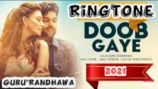 Doob gaye Guru Randhawa song Mobile Ringtone Mp3 2021 Download link , Beautiful Ringtone Mp3