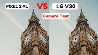 Google Pixel 2 XL Camera Vs LG V30 | Camera Test | Camera Comparison | Camera Test Review !