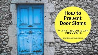 How to Prevent Door Slams - 9 Anti Door Slam Products!