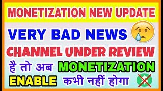 Monetization New Update ! Channel under review will never be monetize anymore