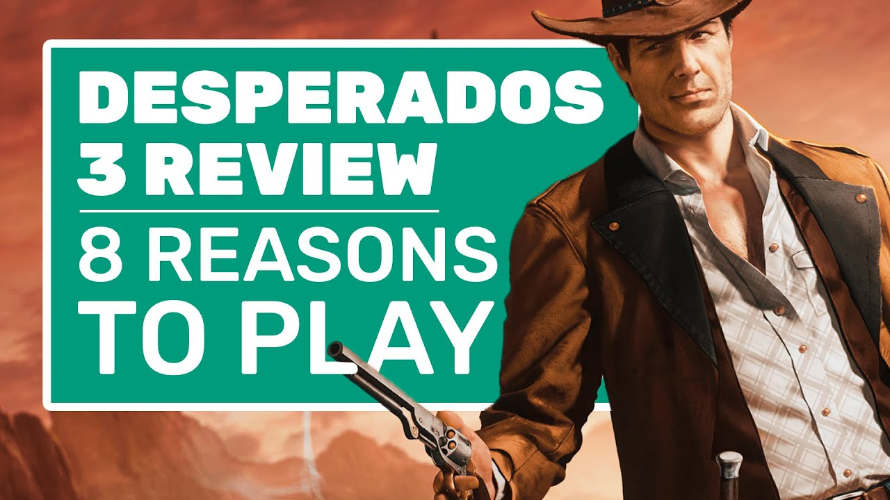 8 Reasons Desperados 3 Is One Of The Best Stealth Games In Years Desperados 3 Review Youtube