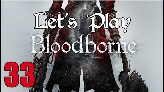 Bloodborne - Let's Play Part 33: Back to Layer Four