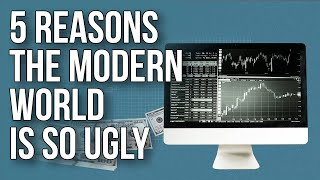5 Reasons the Modern World Is so Ugly