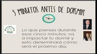 Importante lo que te digas 5 minutos antes de dormir. Dr. Jorge Coutiño Hdz.
