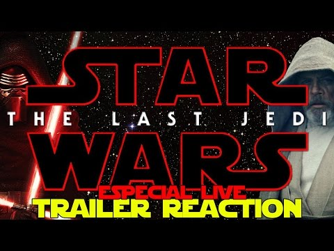 THE LAST JEDI - LIVE TRAILER REACTION - REACCIÓN - JOHN DOE - STAR WARS - DISNEY - EL ÚLTIMO JEDI