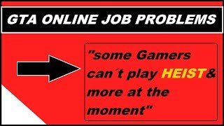 GTA 5 Online , can´t start Heist jobs / missions , failed to download job , little problems