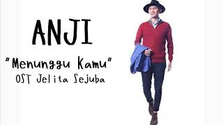 Download Lagu ANJI - MENUNGGU KAMU OST.Jelita Sejuba (LYRIC VIDEO) Mp3