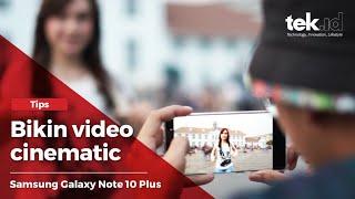 Tips membuat video cinematic dengan Samsung Galaxy Note 10 Plus