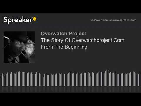 The Story Of Overwatchproject.Com From The Beginning
