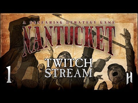 LET'S HUNT SOME WHALES | Nantucket - A Whaling Game - Stream Gameplay #1