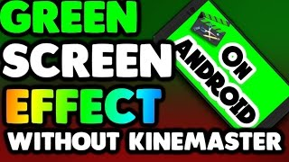 How to use green screen effect on android without KineMaster