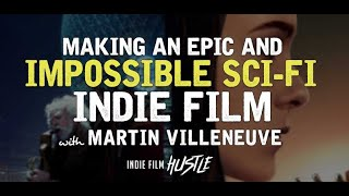 Making an Epic and Impossible Sci-Fi Indie Film with Martin Villeneuve // Indie Film Hustle Podcast