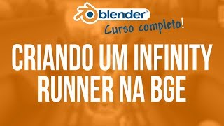 CURSO GRATUITO: Criando um Infinity Runner na BLENDER GAME ENGINE