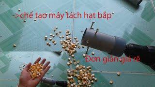Chế tạo dụng cụ tách hạt bắp (ngô) đơn giản giá rẽ