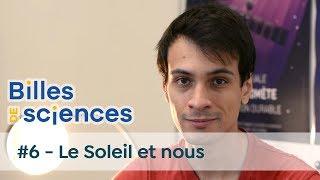 Billes de Sciences #6 : Sébastien Carassou - Le Soleil et nous
