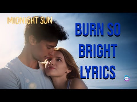 Burn So Bright- Bella Thorne Lyrics Midnight Sun