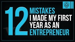12 Mistakes I Made My First Year as an Entrepreneur