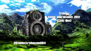 Trilogy - Good Vibrations 2K11 (Club Mix)