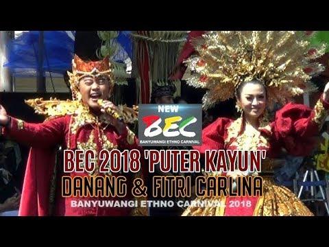 Danang & Fitri Carlina live BEC Banyuwangi Ethno Carnival 2018 PUTER KAYUN