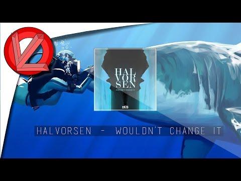 Halvorsen - Wouldn't Change It [Non-Copyrighted]