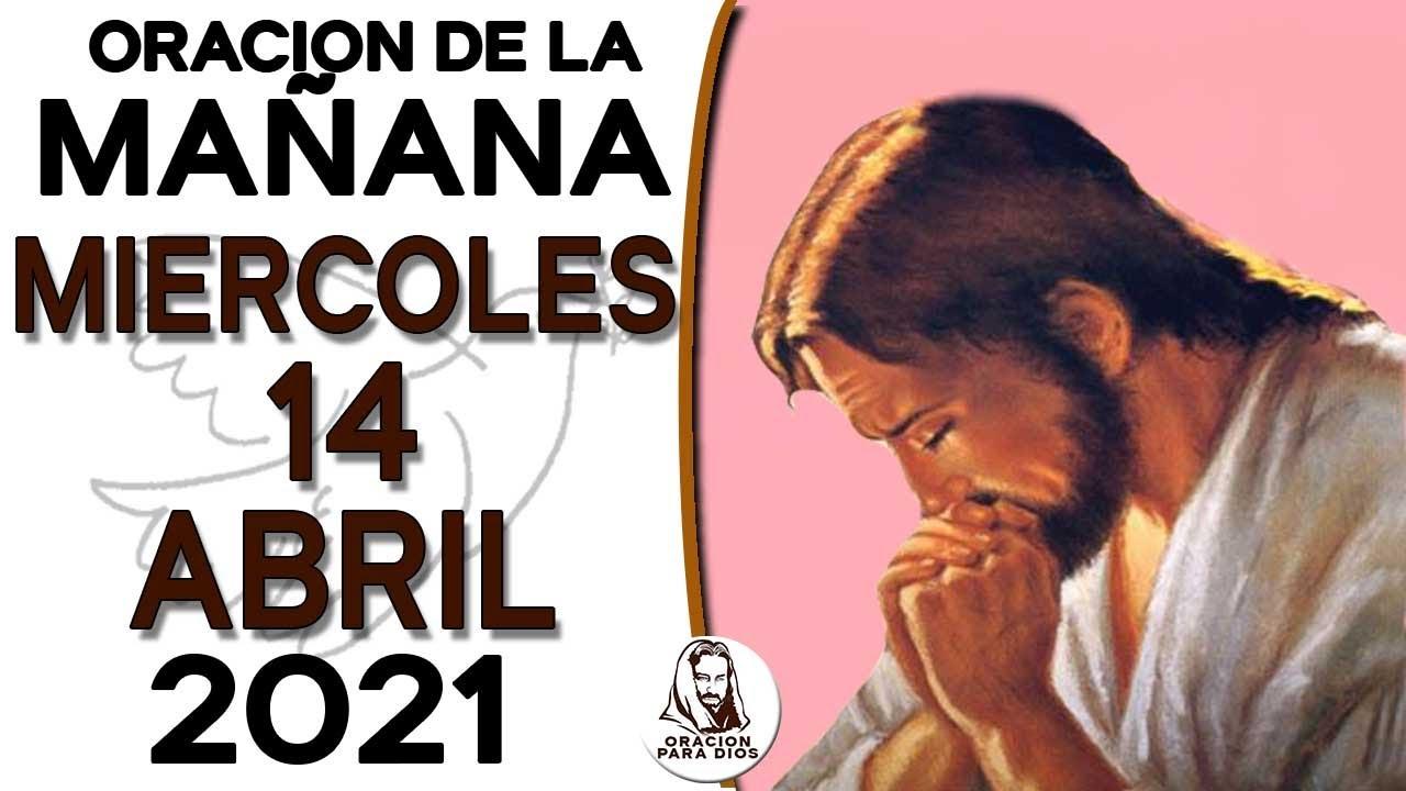 Oracion de la Mañana del Dia Miércoles 14 de Abril del 2021