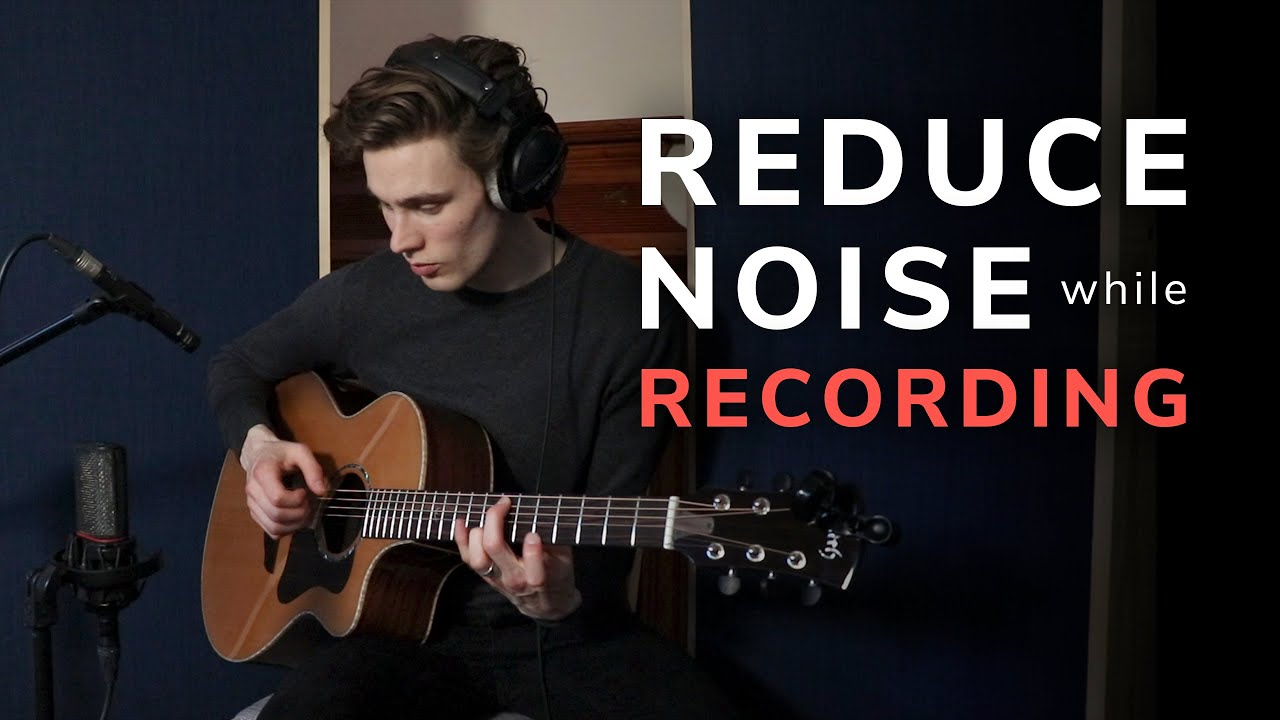 How To Reduce Noise While Recording