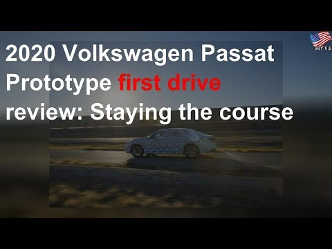 2020 Volkswagen Passat Prototype first drive review: Staying the course