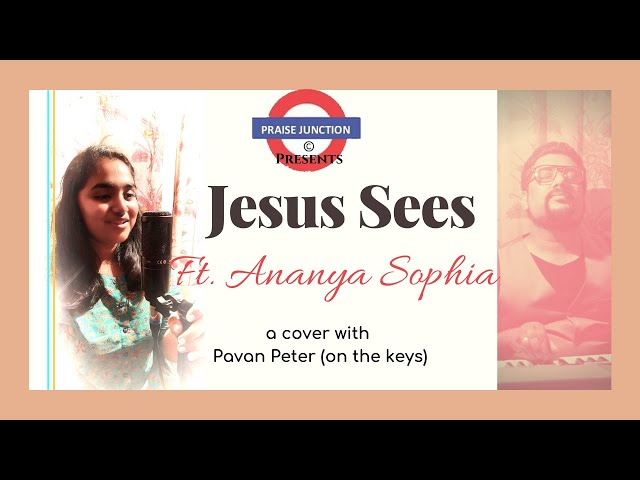 Jesus Sees , A gospel cover with lyrics Ft. Ananya Sophia , Pavan Peter || Meredith Andrews