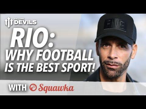 Rio Ferdinand: Why Football is the BEST Sport! | w/Squawka!