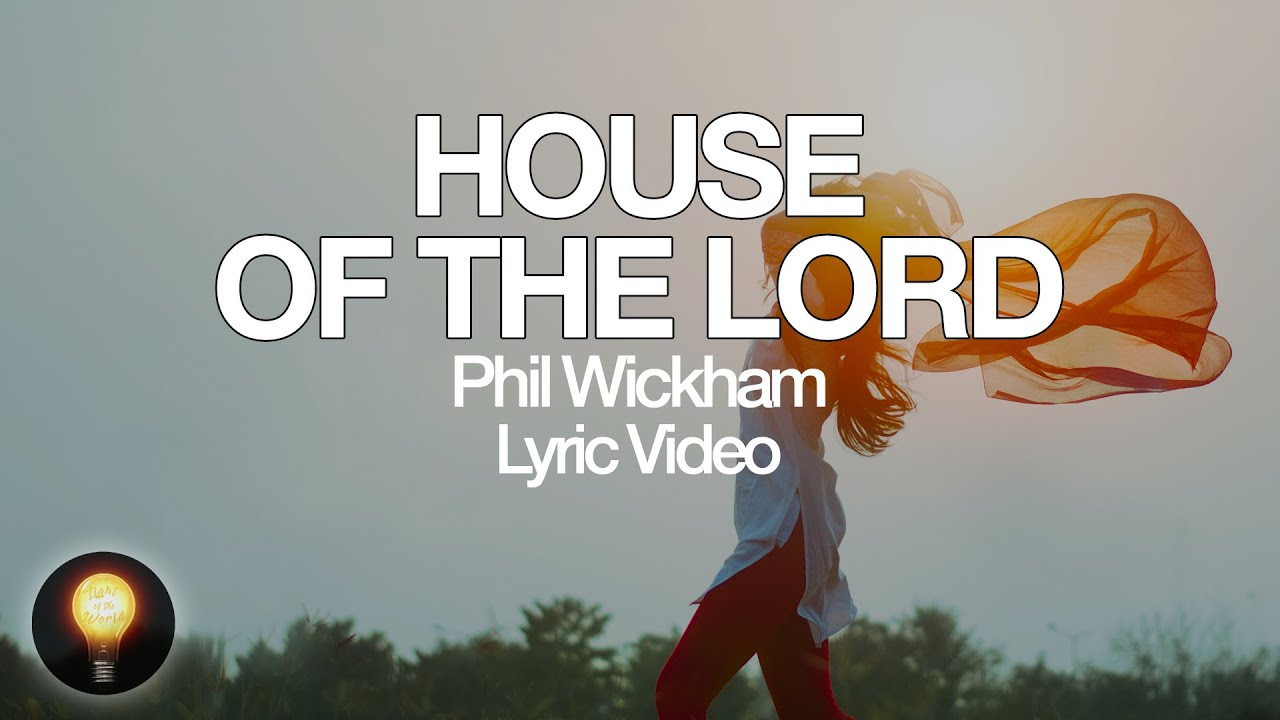 House Of The Lord – Phil Wickham