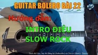 GUITAR BOLERO BÀI 22: Intro Điệu SLOW ROCK (Hướng dẫn tự học đàn guitar)