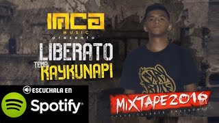 liberato kani kaykunapi video letra inca music hip hop peruano mas na mixtape 2016