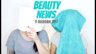 BEAUTY NEWS - 11 December 2017 | New & Updates
